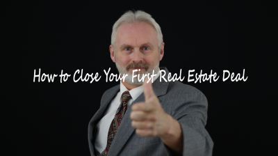 How to Close Your First Real Estate Deal
